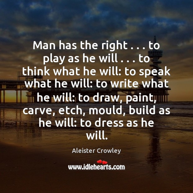 Man has the right . . . to play as he will . . . to think what Image