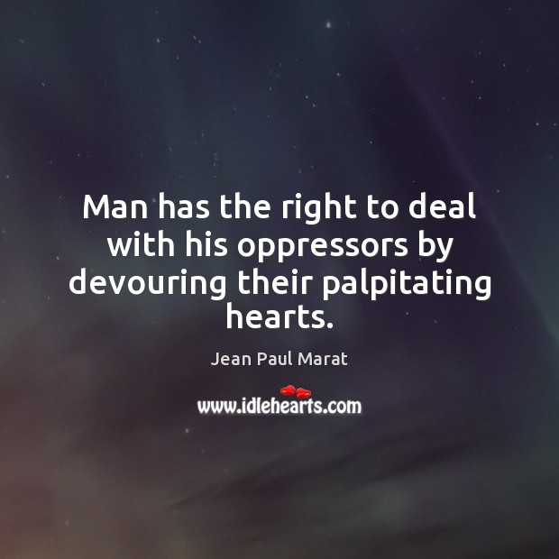 Image, Man has the right to deal with his oppressors by devouring their palpitating hearts.