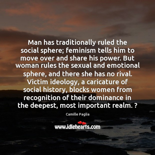 Man has traditionally ruled the social sphere; feminism tells him to move Image