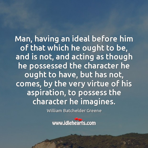 Man, having an ideal before him of that which he ought to Image