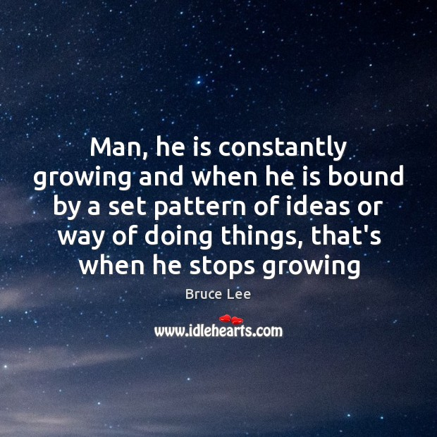 Man, he is constantly growing and when he is bound by a Bruce Lee Picture Quote