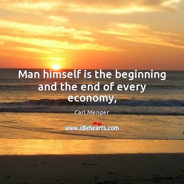 Image, Man himself is the beginning and the end of every economy,