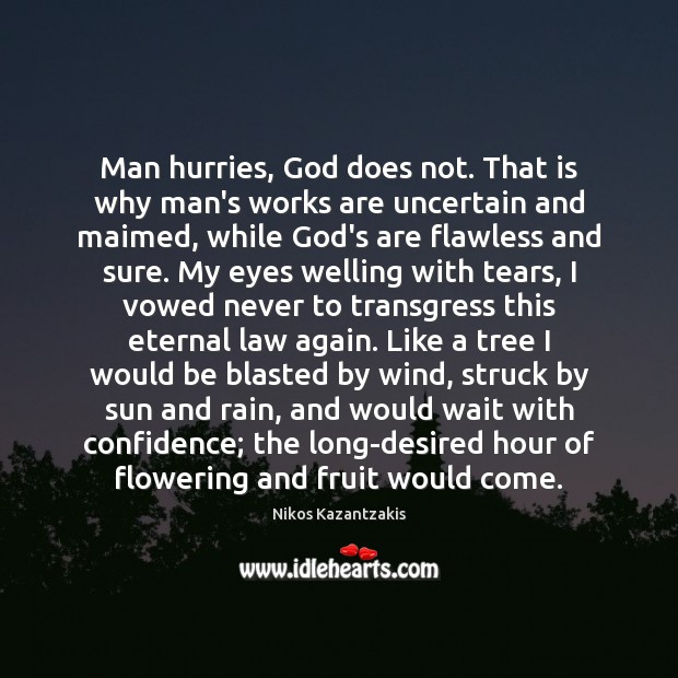 Man hurries, God does not. That is why man's works are uncertain Nikos Kazantzakis Picture Quote