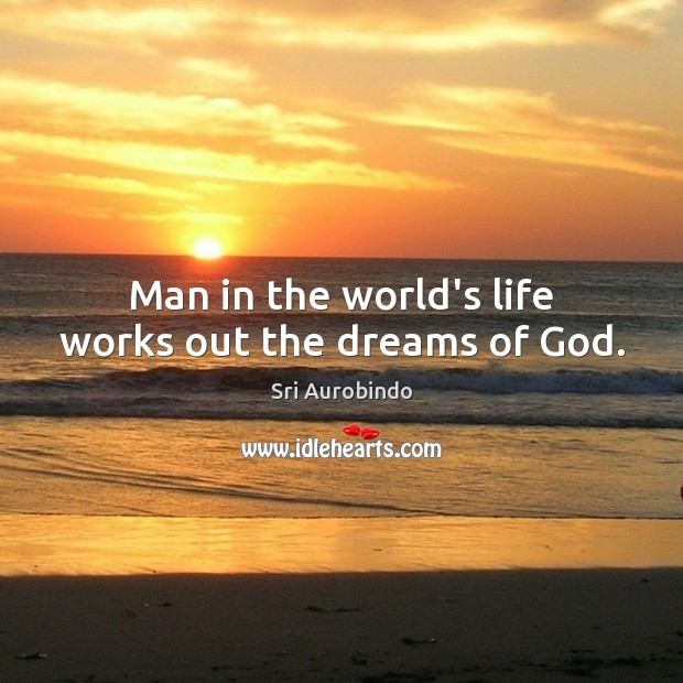 Man in the world's life works out the dreams of God. Image