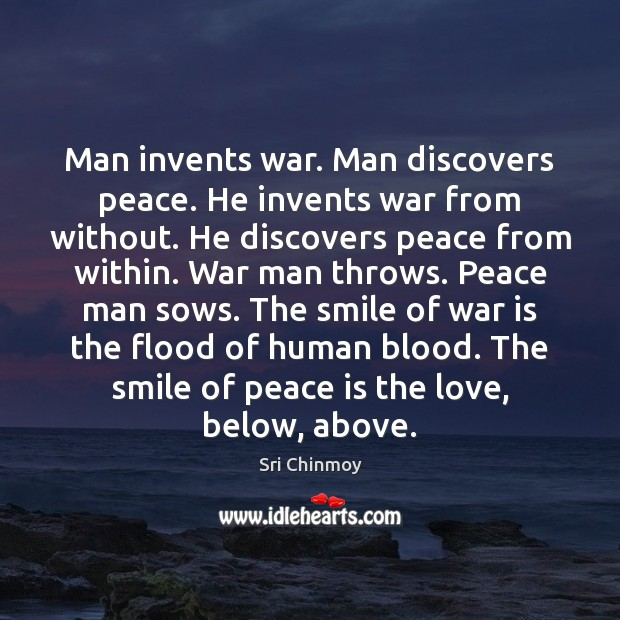 Man invents war. Man discovers peace. He invents war from without. He Image