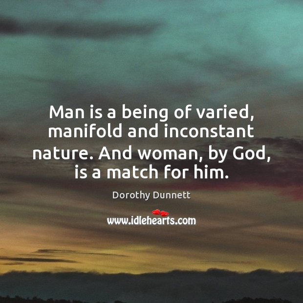 Man is a being of varied, manifold and inconstant nature. And woman, Image