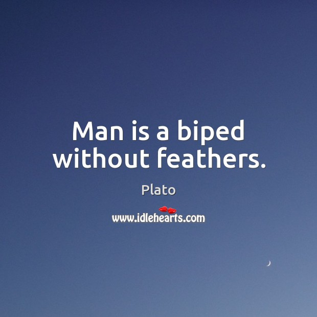 Man is a biped without feathers. Image