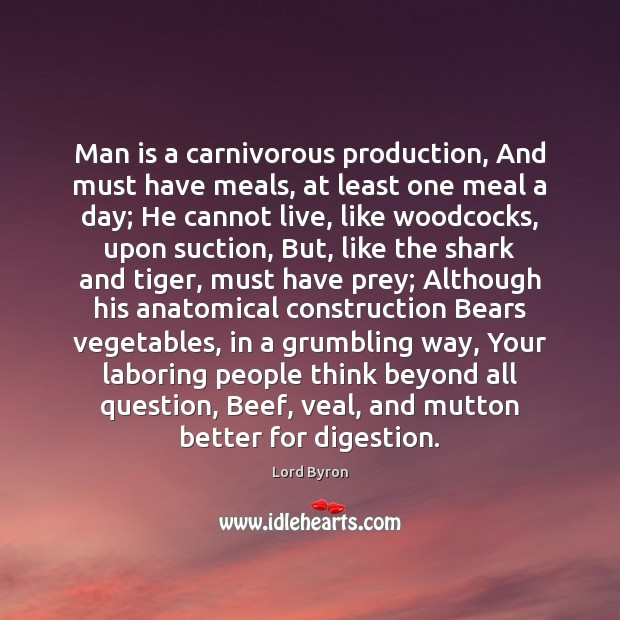 Image, Man is a carnivorous production, And must have meals, at least one