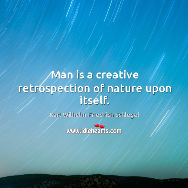 Man is a creative retrospection of nature upon itself. Image