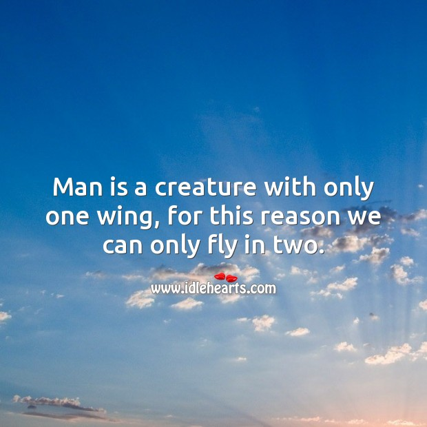 Man is a creature with only one wing, for this reason we can only fly in two. Relationship Quotes Image