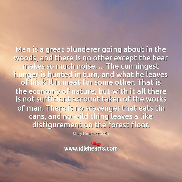 Man is a great blunderer going about in the woods, and there Hunger Quotes Image