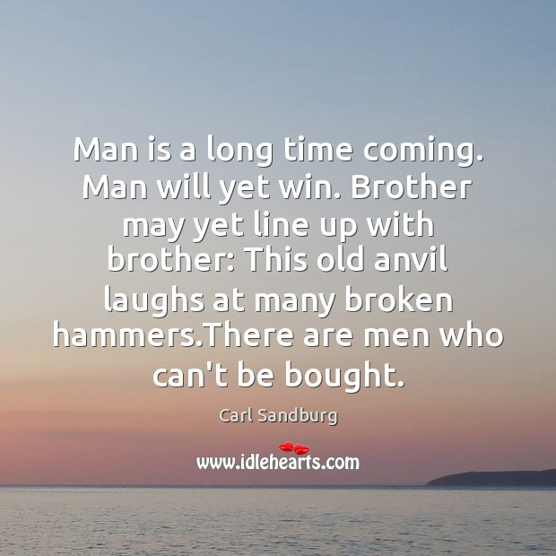 Man is a long time coming. Man will yet win. Brother may Carl Sandburg Picture Quote