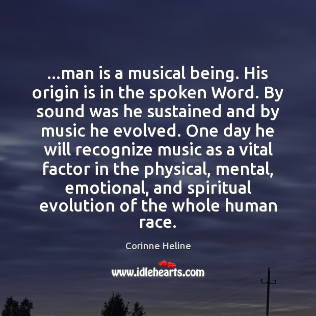 …man is a musical being. His origin is in the spoken Word. Image