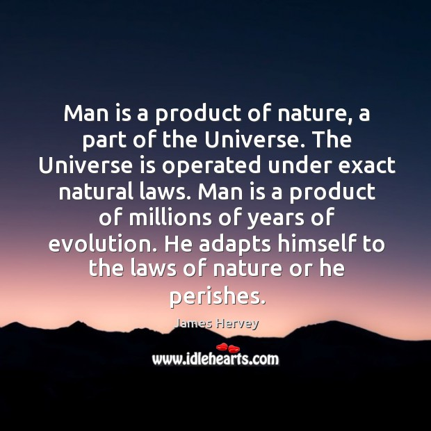 Man is a product of nature, a part of the Universe. The Image