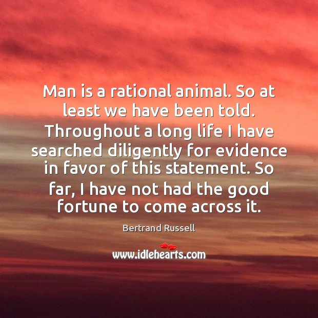Man is a rational animal. So at least we have been told. Image
