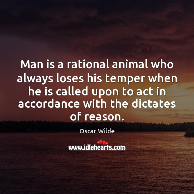 Image, Man is a rational animal who always loses his temper when he