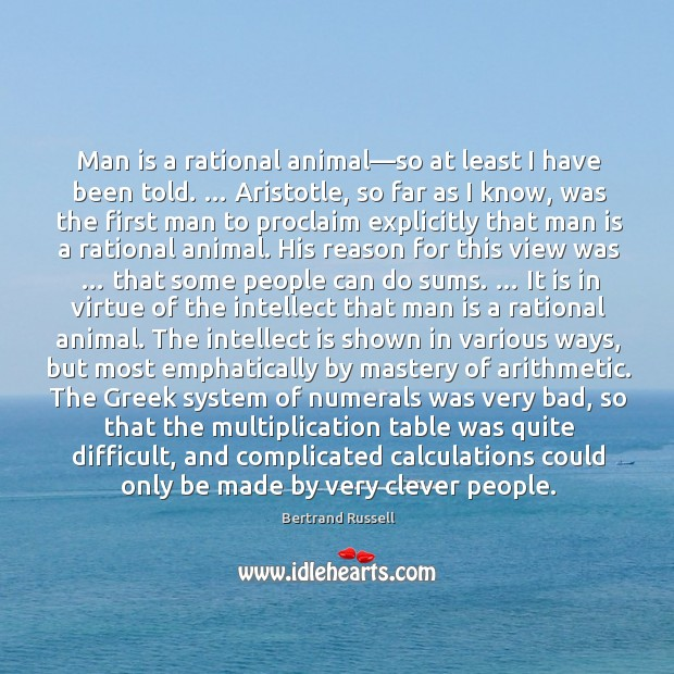Man is a rational animal—so at least I have been told. … Image