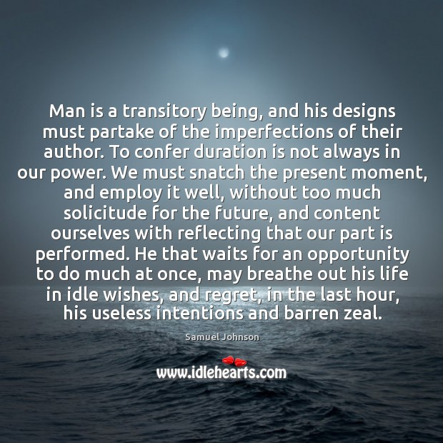 Image, Man is a transitory being, and his designs must partake of the