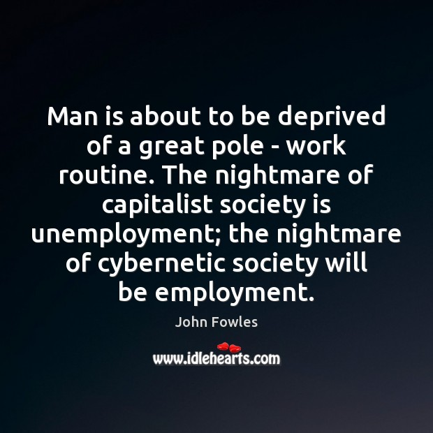 Man is about to be deprived of a great pole – work John Fowles Picture Quote