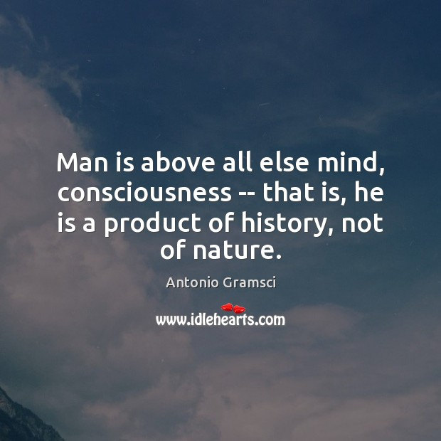 Man is above all else mind, consciousness — that is, he is Image