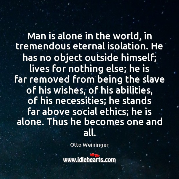 Man is alone in the world, in tremendous eternal isolation. He has Otto Weininger Picture Quote