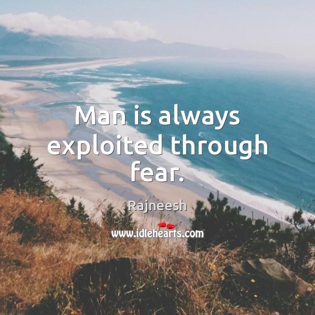 Image, Man is always exploited through fear.