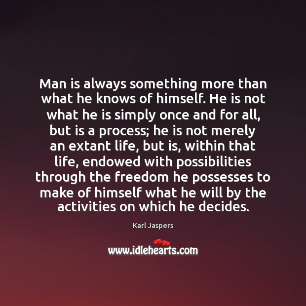 Man is always something more than what he knows of himself. He Karl Jaspers Picture Quote