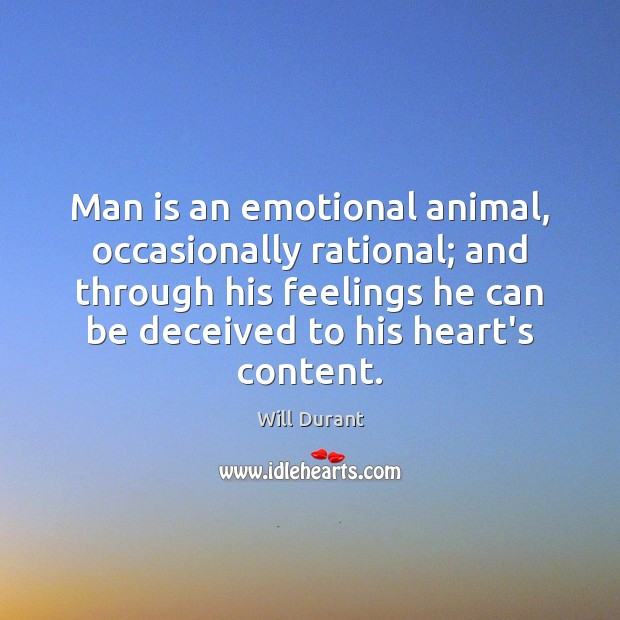 Man is an emotional animal, occasionally rational; and through his feelings he Will Durant Picture Quote