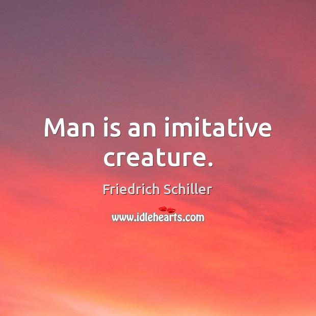 Man is an imitative creature. Image