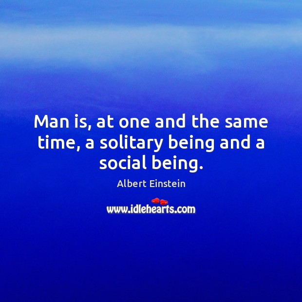Image, Man is, at one and the same time, a solitary being and a social being.
