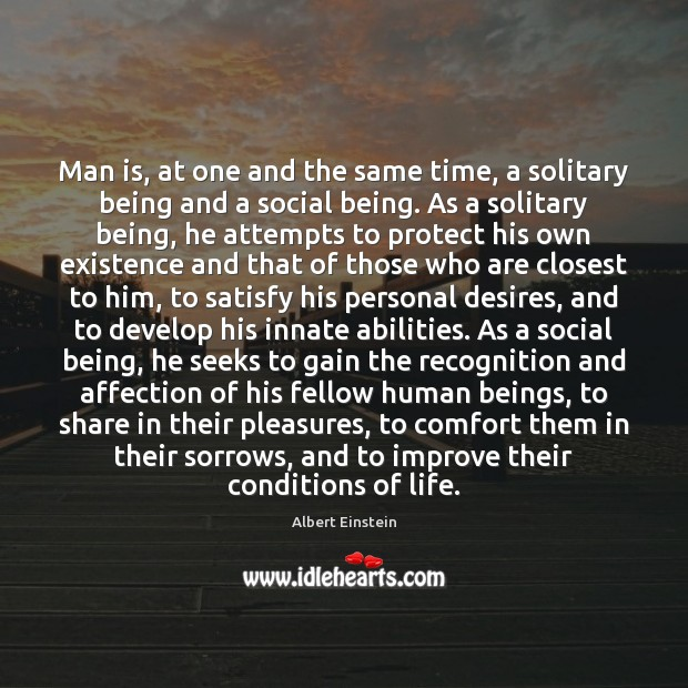 Image, Man is, at one and the same time, a solitary being and