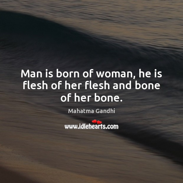 Man is born of woman, he is flesh of her flesh and bone of her bone. Image
