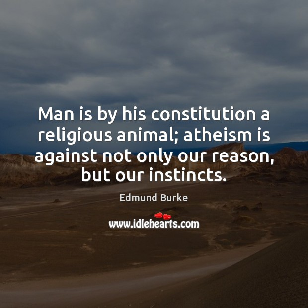 Image, Man is by his constitution a religious animal; atheism is against not