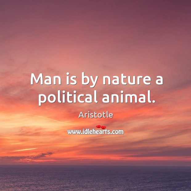 Image, Man is by nature a political animal.
