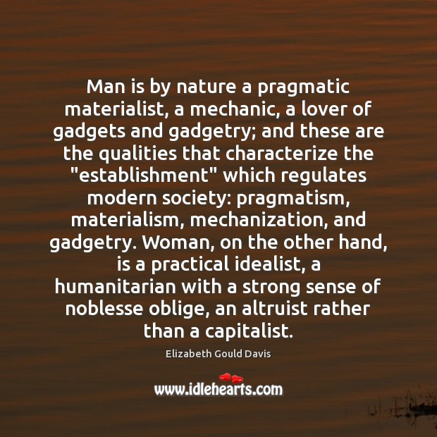 Man is by nature a pragmatic materialist, a mechanic, a lover of Image