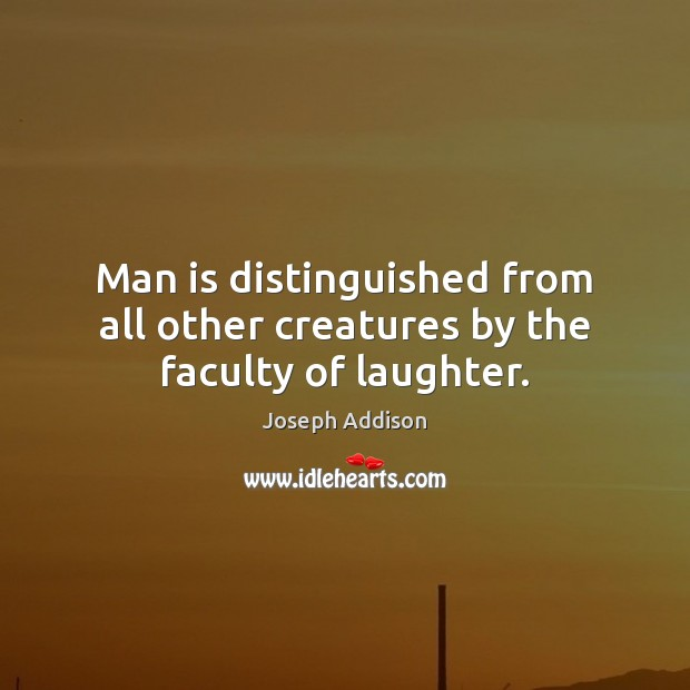 Man is distinguished from all other creatures by the faculty of laughter. Image