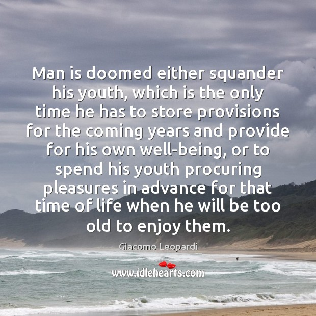 Man is doomed either squander his youth, which is the only time Image
