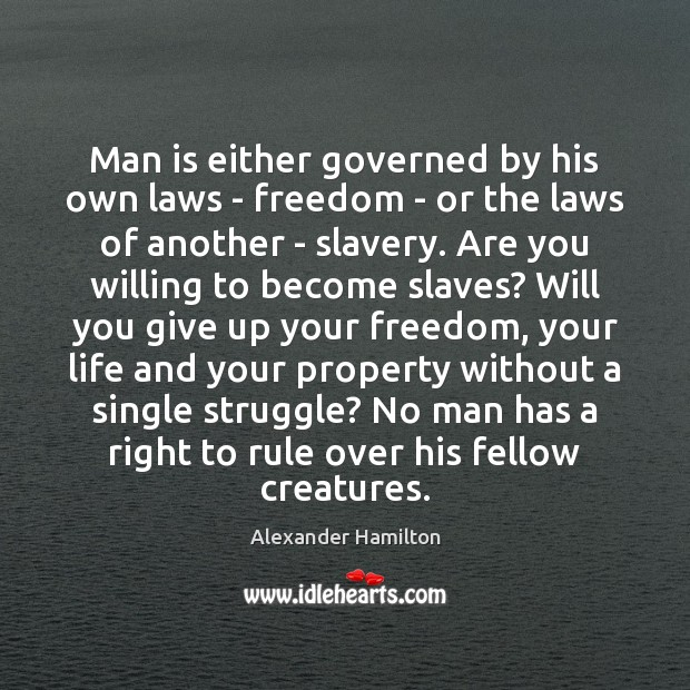 Image, Man is either governed by his own laws – freedom – or