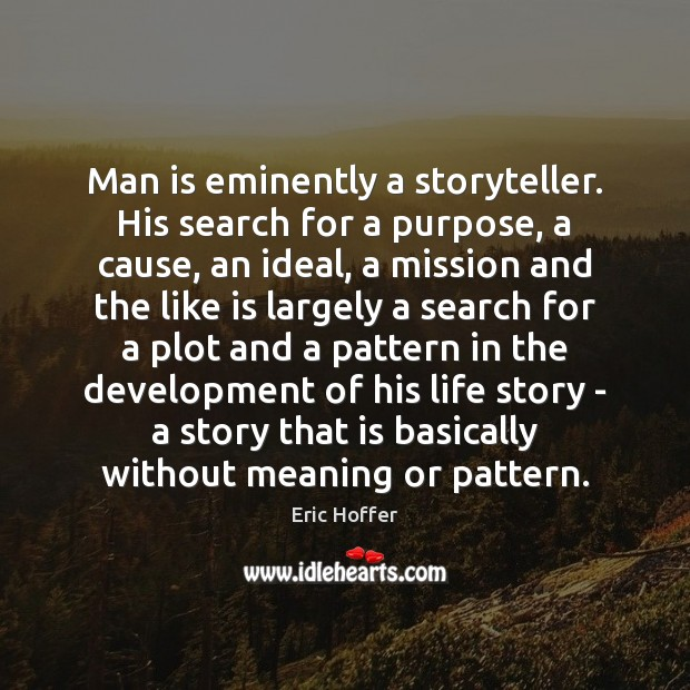 Man is eminently a storyteller. His search for a purpose, a cause, Image