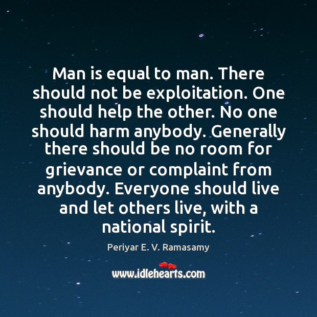 Man is equal to man. There should not be exploitation. One should Image