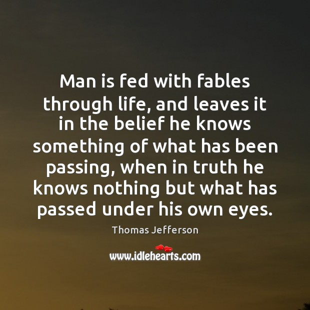 Man is fed with fables through life, and leaves it in the Image