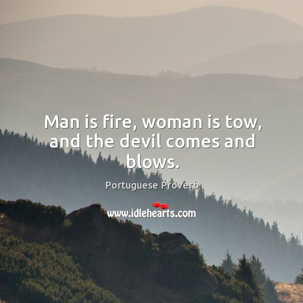 Image, Man is fire, woman is tow, and the devil comes and blows.
