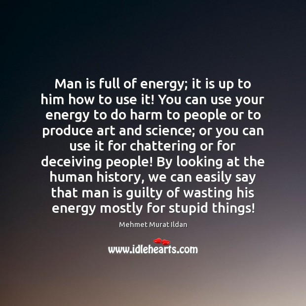 Image, Man is full of energy; it is up to him how to