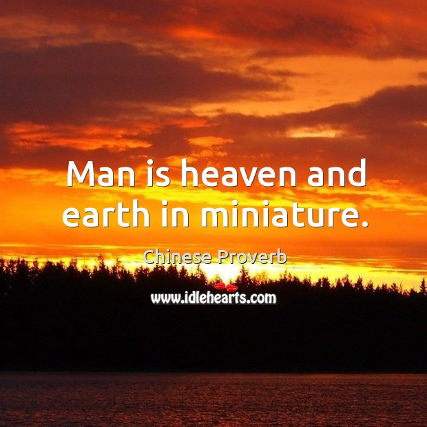 Man is heaven and earth in miniature. Image