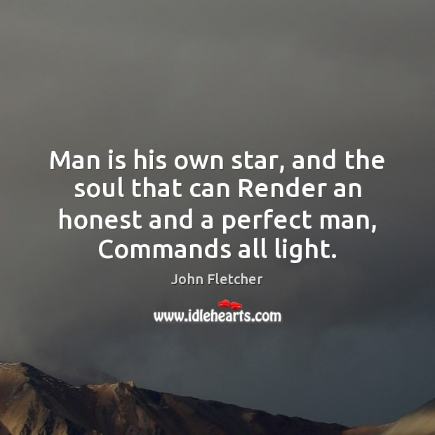 Man is his own star, and the soul that can Render an Image