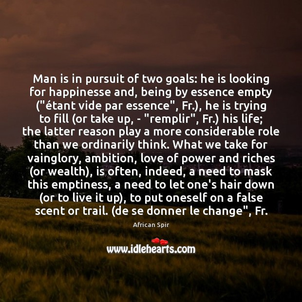 Man is in pursuit of two goals: he is looking for happinesse African Spir Picture Quote