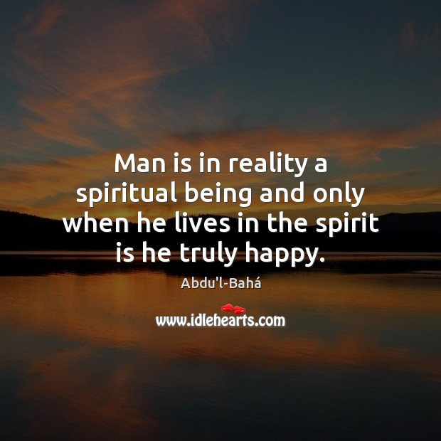 Image, Man is in reality a spiritual being and only when he lives