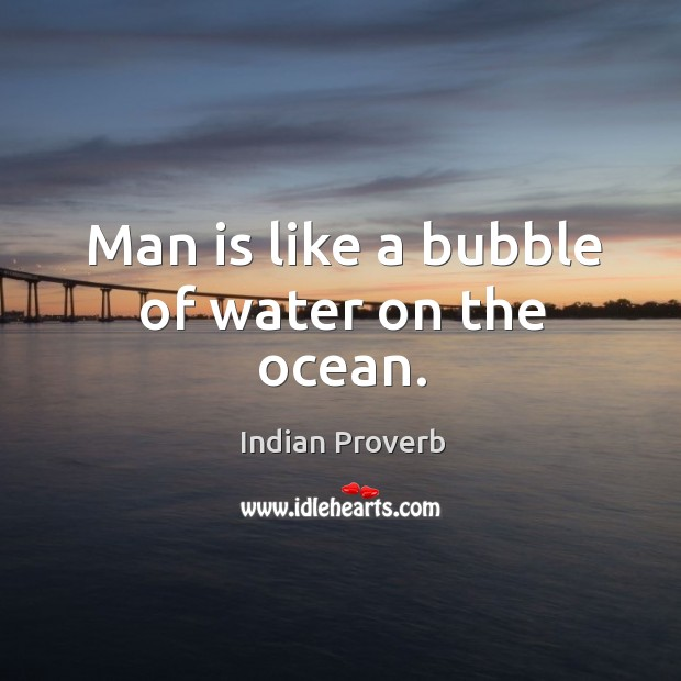 Image, Man is like a bubble of water on the ocean.