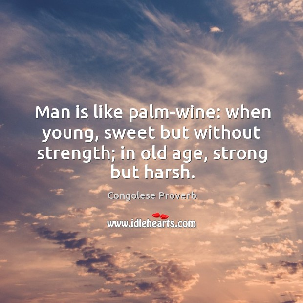 Man is like palm-wine: when young, sweet but without strength Congolese Proverbs Image