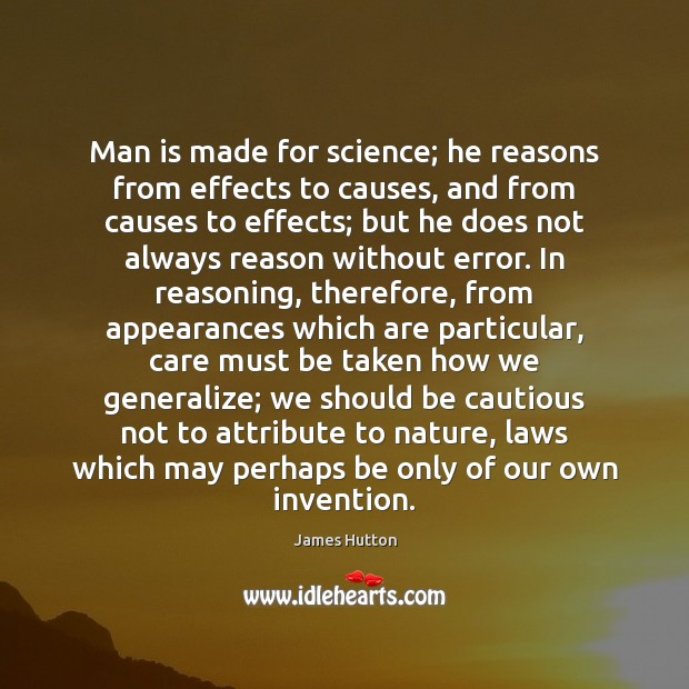 Man is made for science; he reasons from effects to causes, and James Hutton Picture Quote